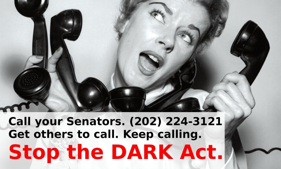 "CALL YOUR SENATORS AGAIN: ""DARK ACT"" MOVING QUICKLY!"